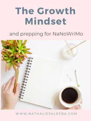 The Growth Mindset and Prepping for NaNoWriMo